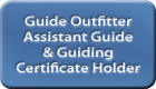 Guide Outfitter Assistant Guide & Guiding Certificate Holder